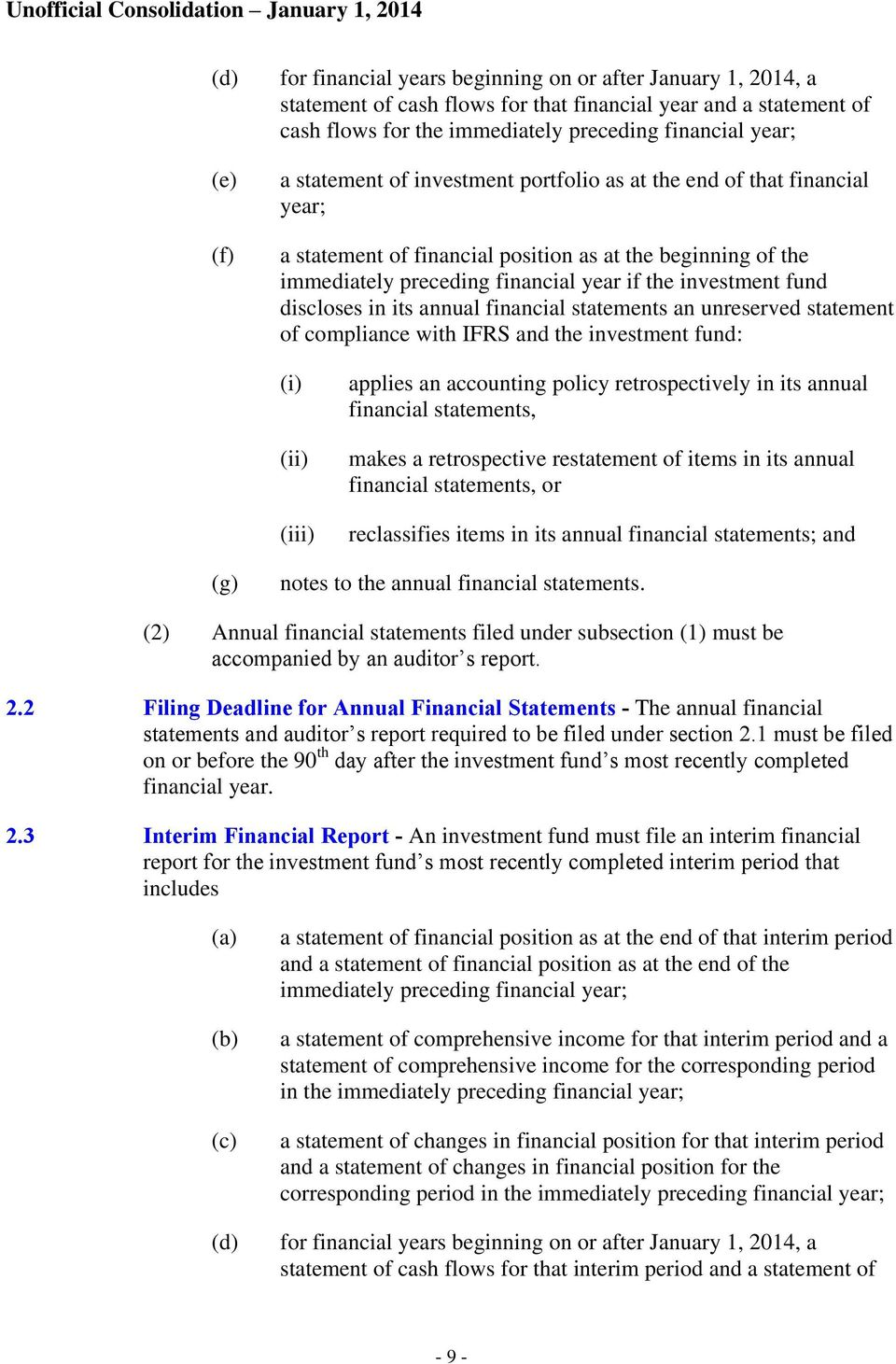 discloses in its annual financial statements an unreserved statement of compliance with IFRS and the investment fund: (i) (ii) (iii) applies an accounting policy retrospectively in its annual