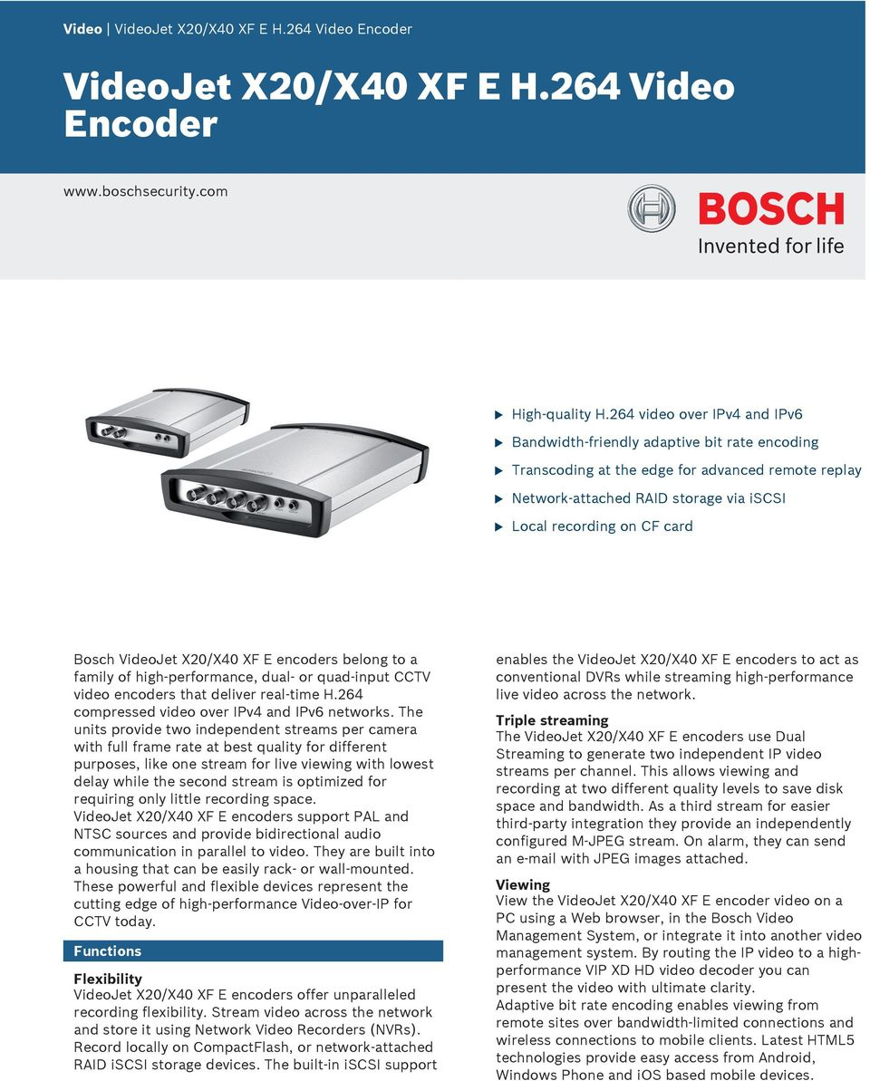 VideoJet X20/X40 XF E encoders belong to a family of high-performance, dal- or qad-inpt CCTV video encoders that deliver real-time H.264 compressed video over IPv4 and IPv6 networks.