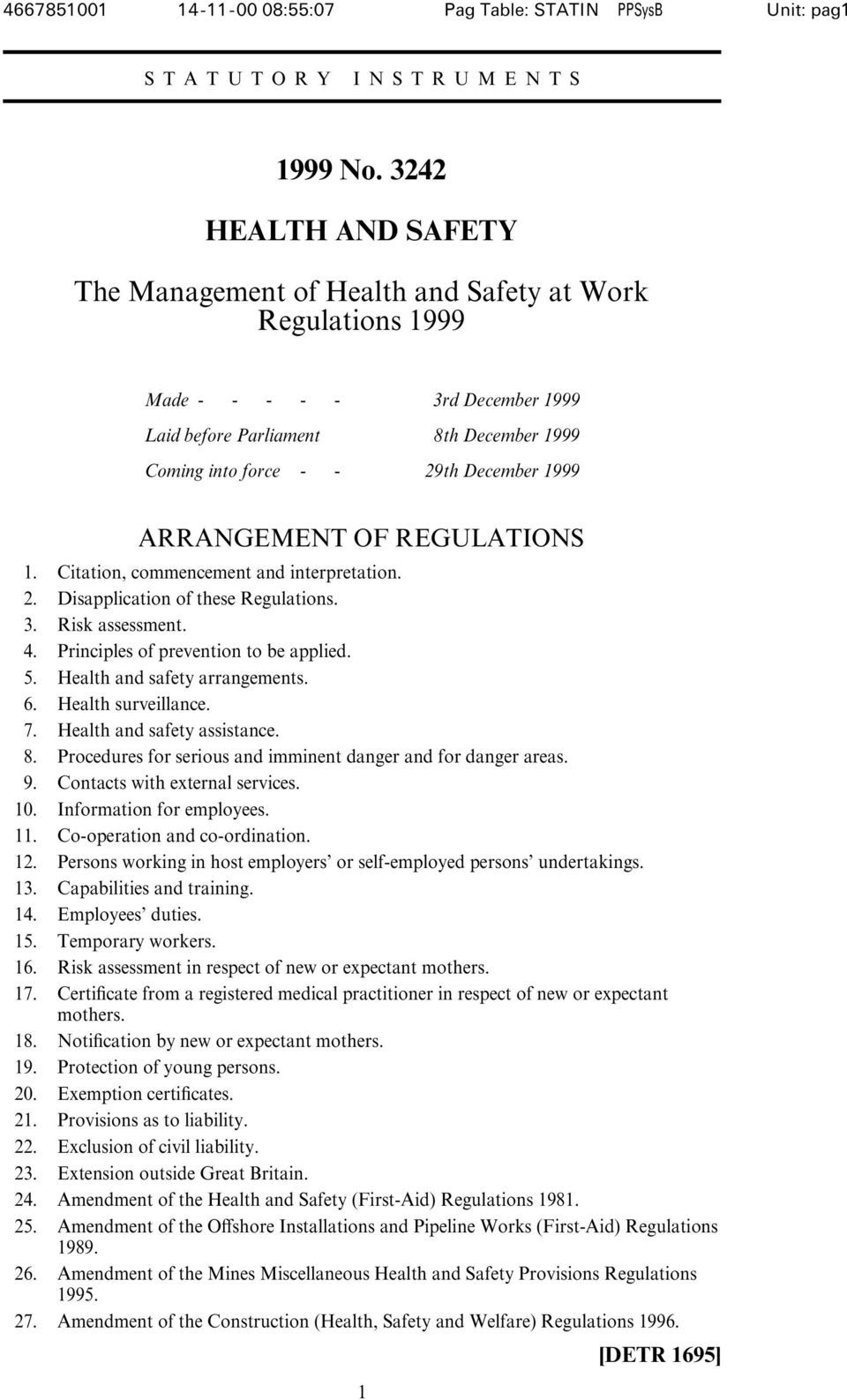 REGULATIONS 1. Citation, commencement and interpretation. 2. Disapplication of these Regulations. 3. Risk assessment. 4. Principles of prevention to be applied. 5. Health and safety arrangements. 6.