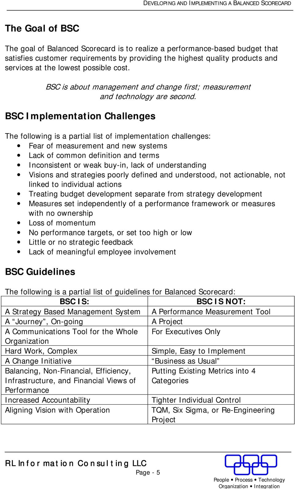 BSC Implementation Challenges The following is a partial list of implementation challenges: Fear of measurement and new systems Lack of common definition and terms Inconsistent or weak buy-in, lack