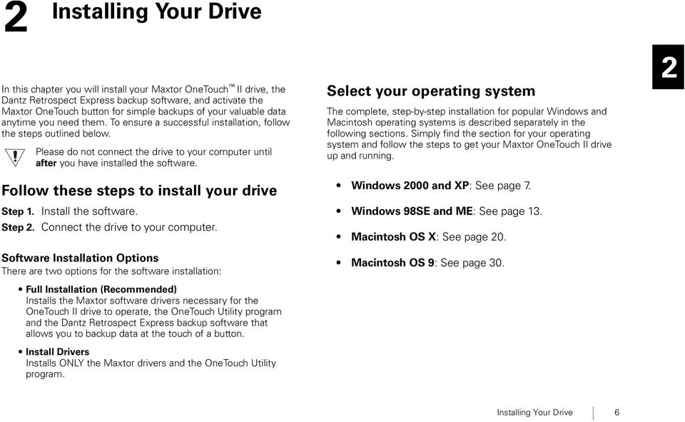Please do not connect the drive to your computer until after you have installed the software. Follow these steps to install your drive Step 1. Install the software. Step 2.