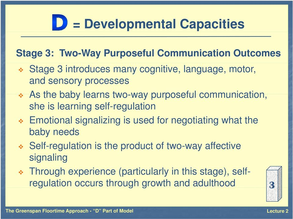 Emotional signalizing g is used for negotiating g what the baby needs Self-regulation is the product of two-way