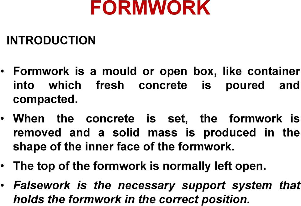 When the concrete is set, the formwork is removed and a solid mass is produced in the shape of