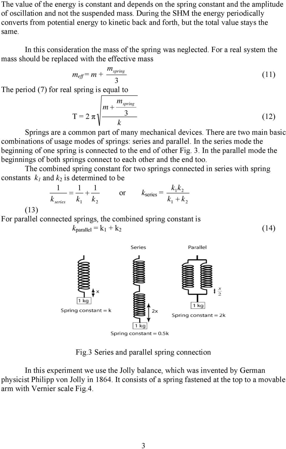 For a real system the mass should be replaced with the effective mass m spring m eff = m + (11) 3 The period (7) for real spring is equal to mspring m + T = π 3 (1) k Springs are a common part of