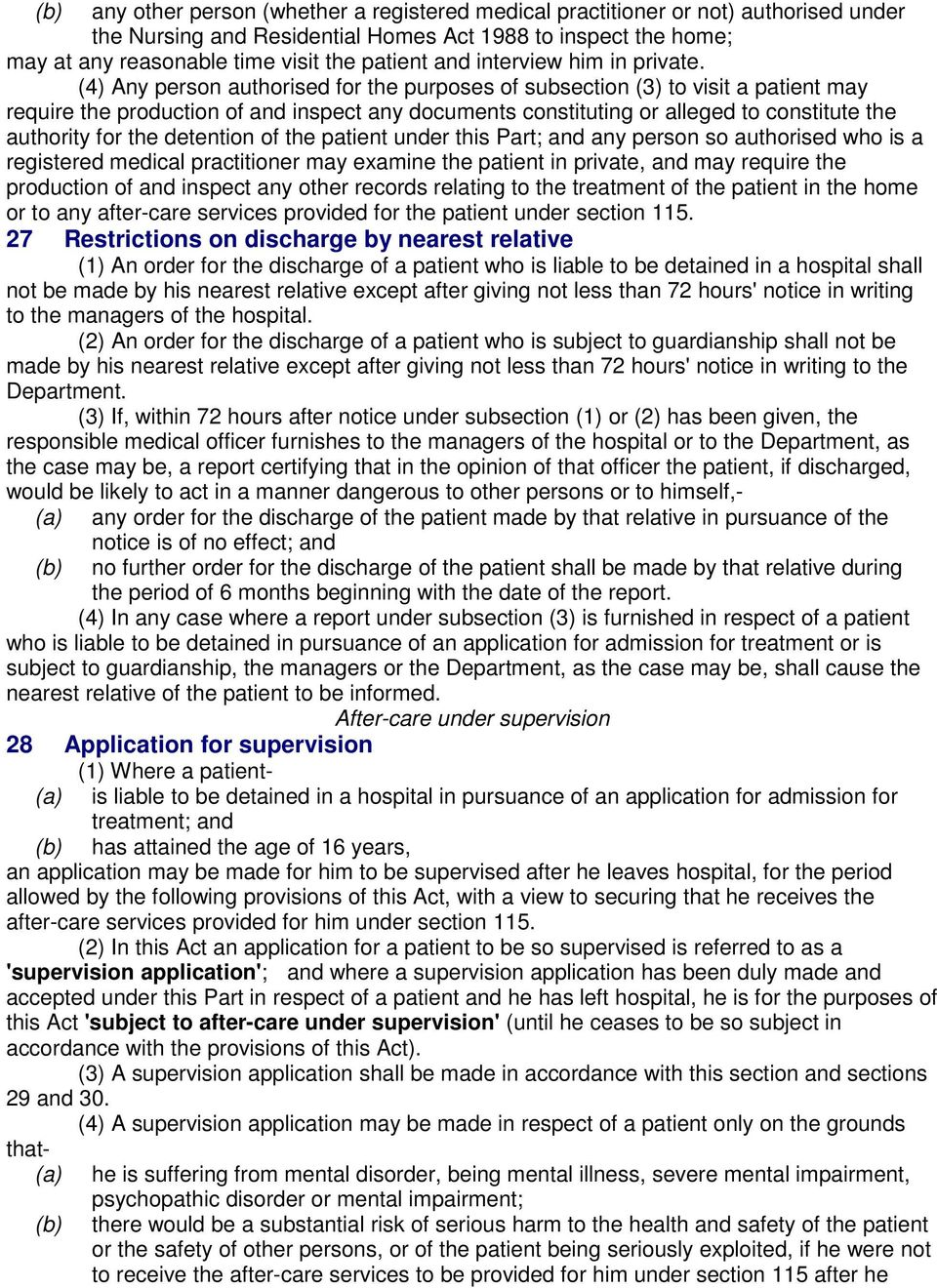 (4) Any person authorised for the purposes of subsection (3) to visit a patient may require the production of and inspect any documents constituting or alleged to constitute the authority for the