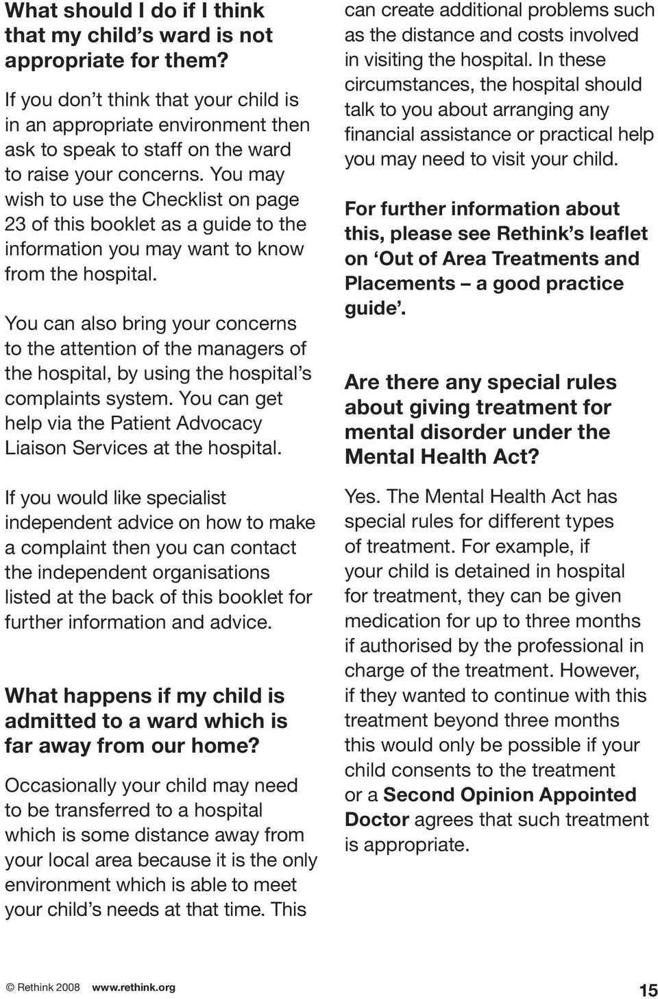 You may wish to use the Checklist on page 23 of this booklet as a guide to the information you may want to know from the hospital.