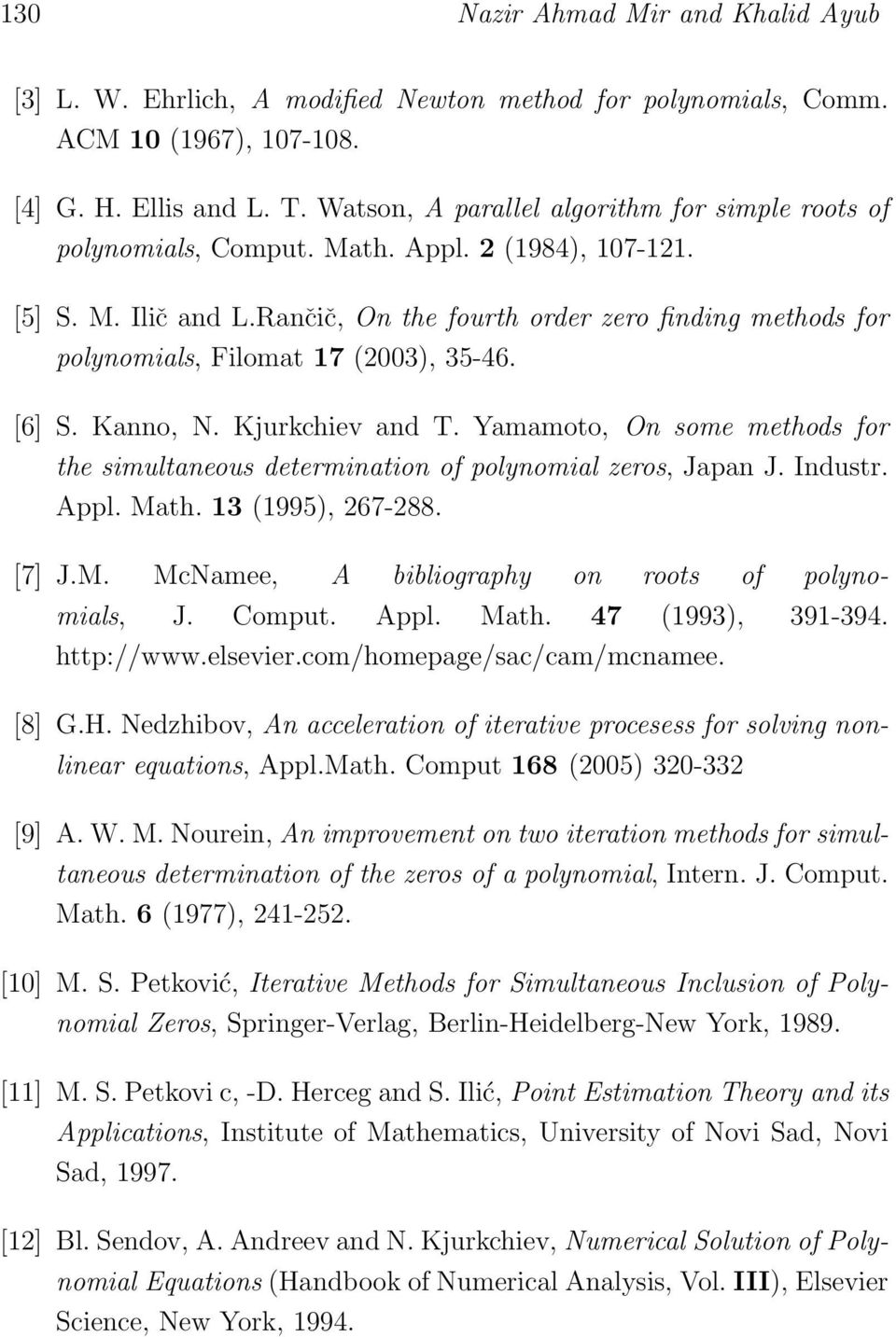 [6] S. Kanno, N. Kjurkchev and T. Yamamoto, On some methods for the smultaneous determnaton of polynomal zeros, Japan J. Industr. Appl. Math. 3 (995), 267-288. [7] J.M. McNamee, A bblography on roots of polynomals, J.