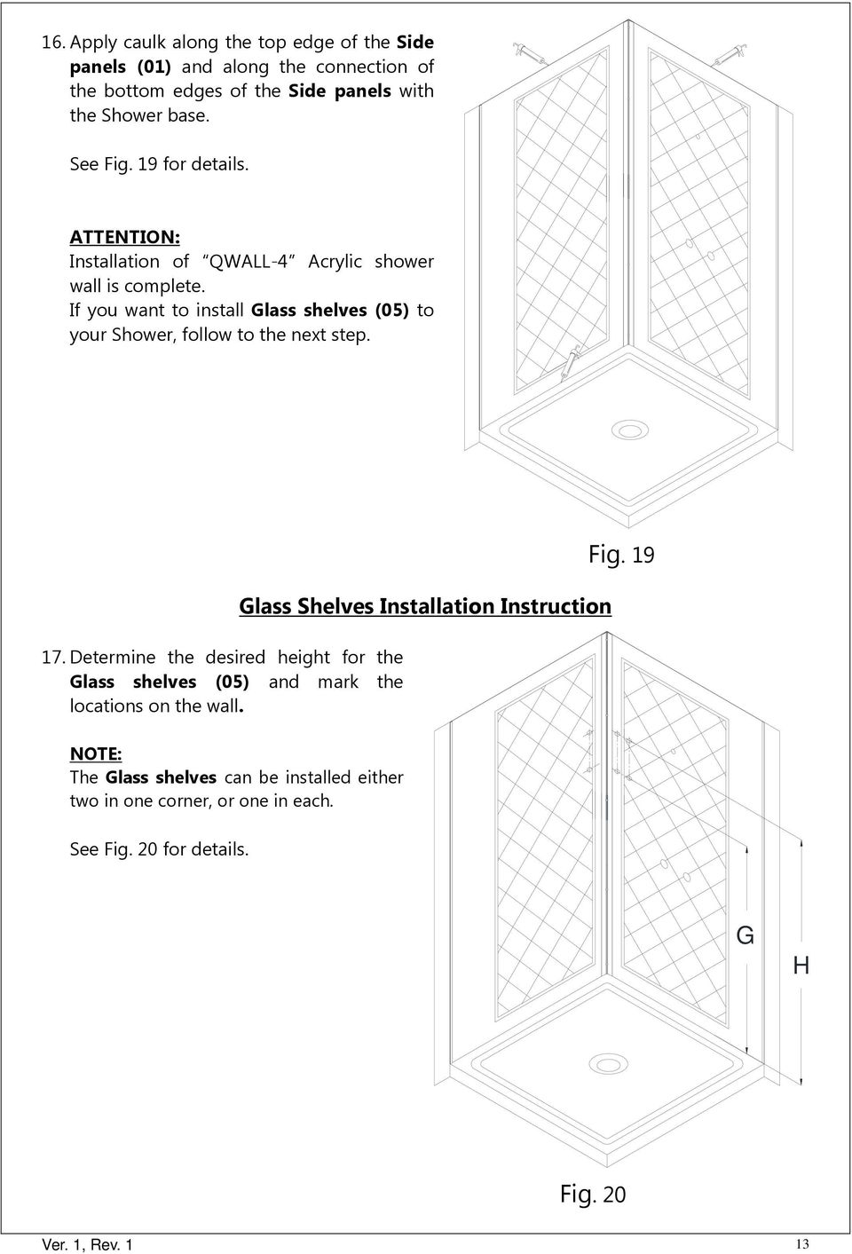 If you want to install Glass shelves (05) to your Shower, follow to the next step. 7.