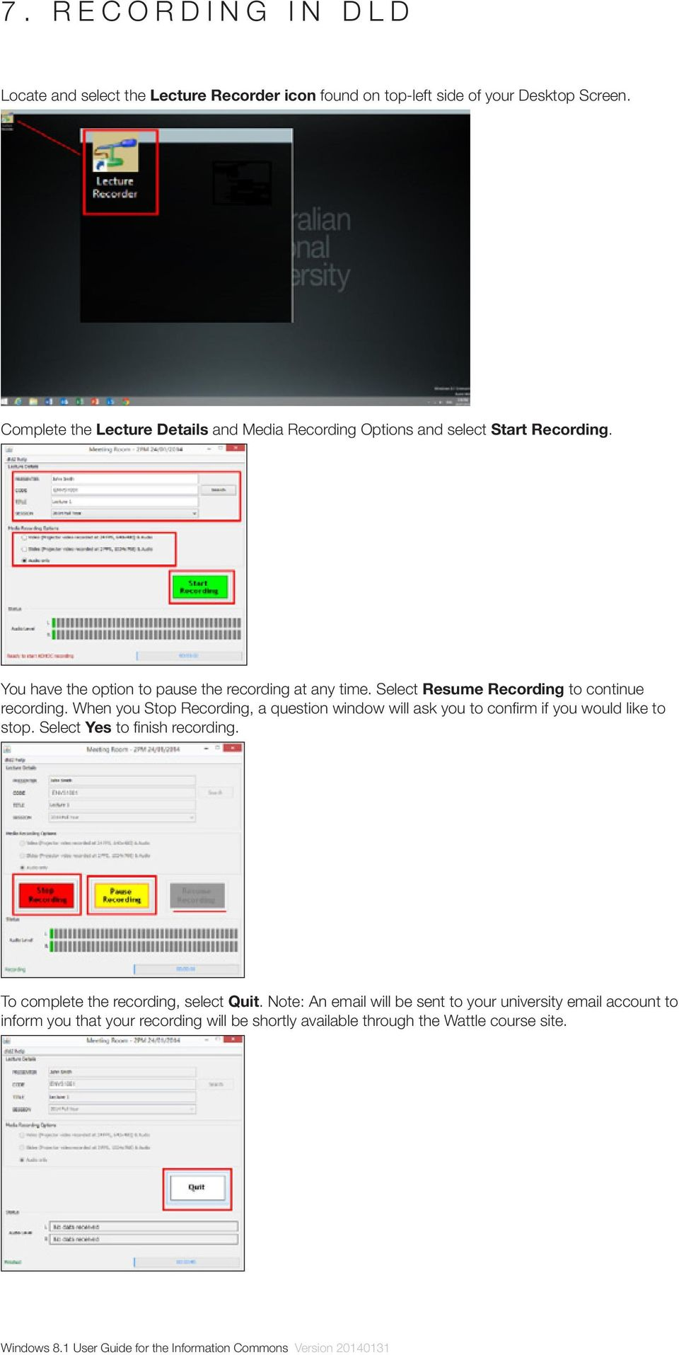 Select Resume Recording to continue recording. When you Stop Recording, a question window will ask you to confirm if you would like to stop.