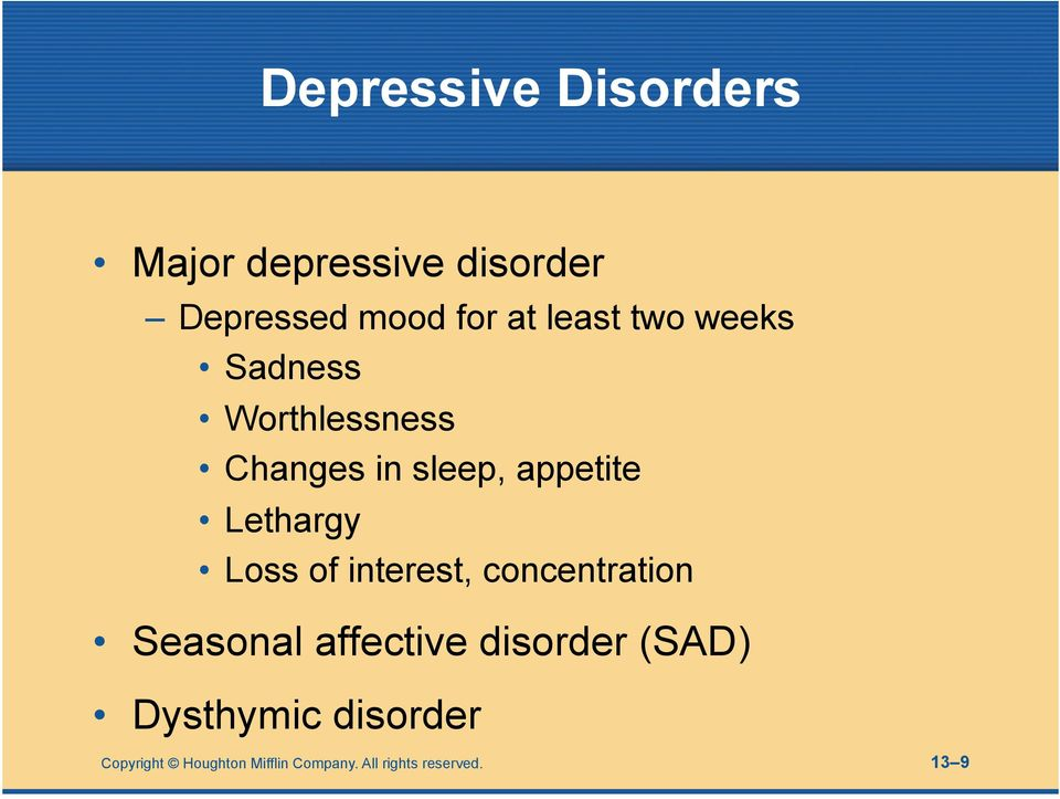 Lethargy Loss of interest, concentration Seasonal affective disorder
