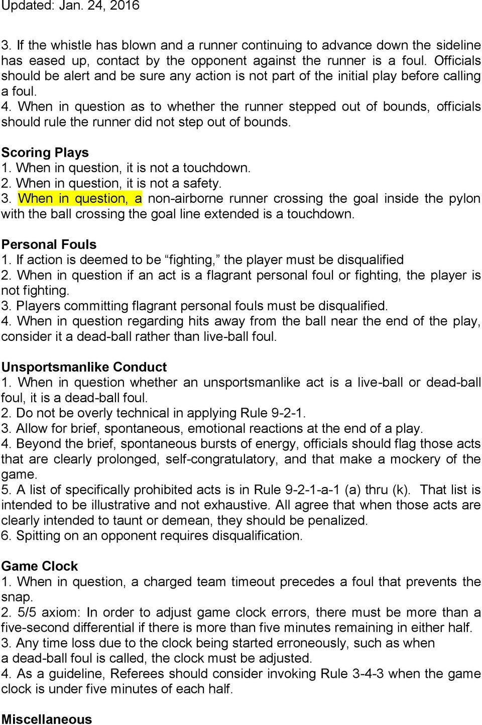 When in question as to whether the runner stepped out of bounds, officials should rule the runner did not step out of bounds. Scoring Plays 1. When in question, it is not a touchdown. 2.