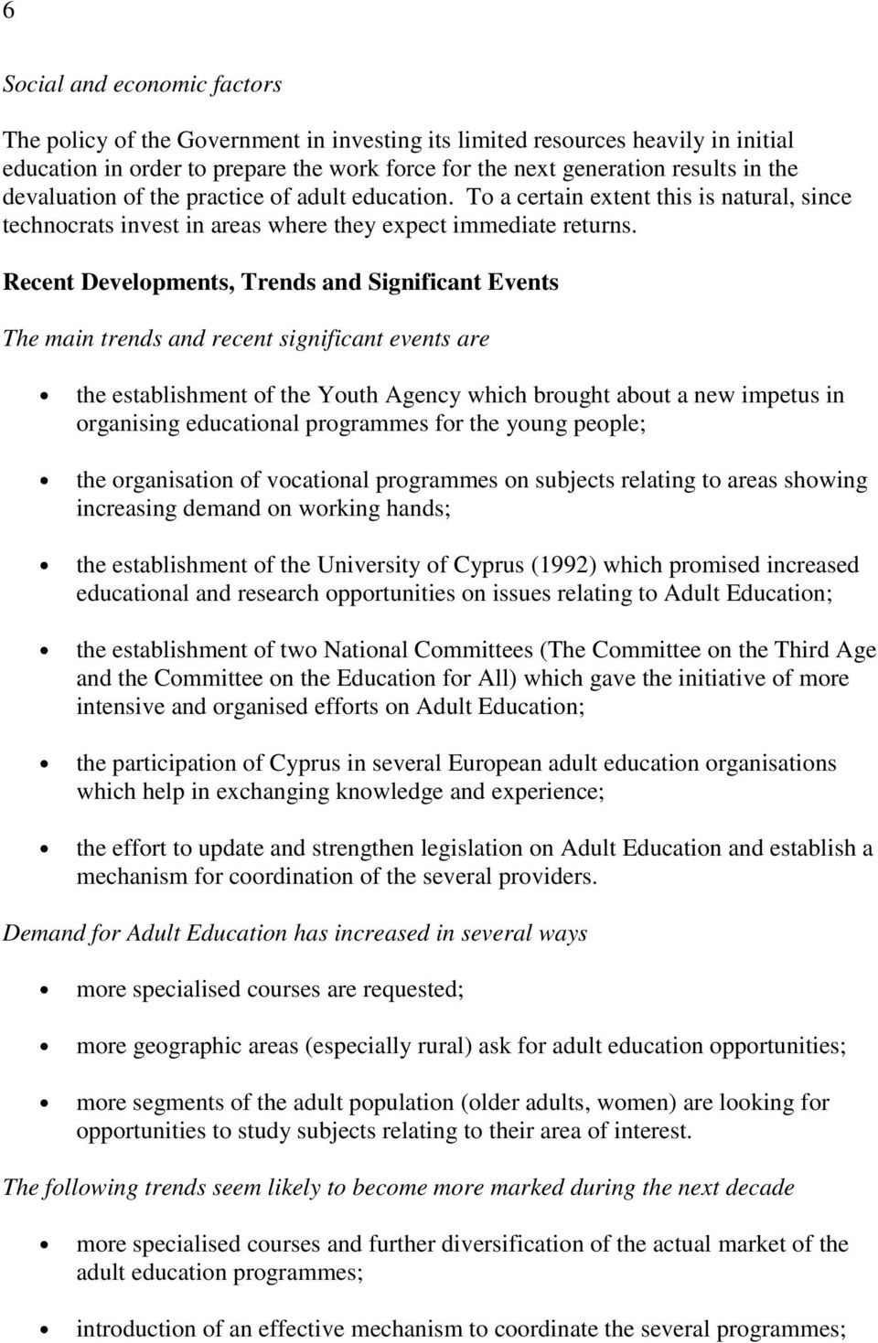 Recent Developments, Trends and Significant Events The main trends and recent significant events are the establishment of the Youth Agency which brought about a new impetus in organising educational