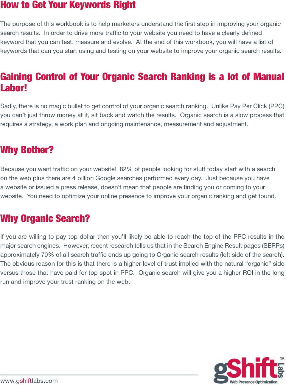 At the end of this workbook, you will have a list of keywords that can you start using and testing on your website to improve your organic search results.