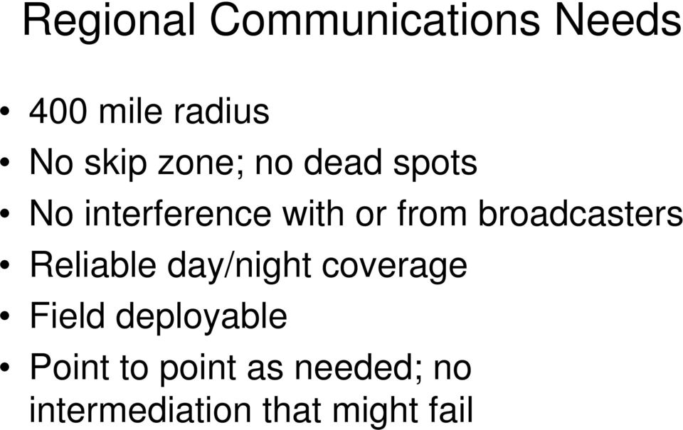 broadcasters Reliable day/night coverage Field