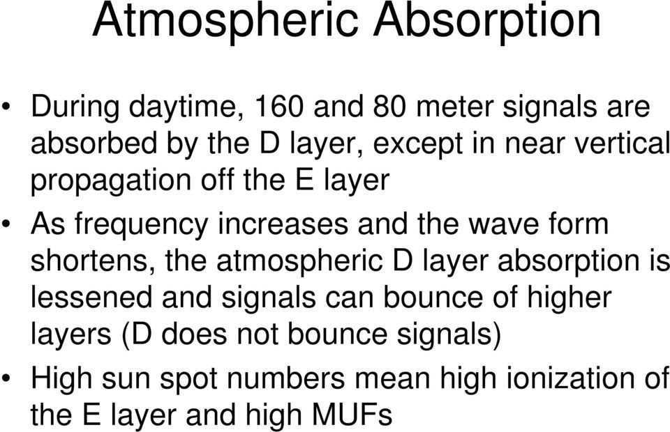 shortens, the atmospheric D layer absorption is lessened and signals can bounce of higher