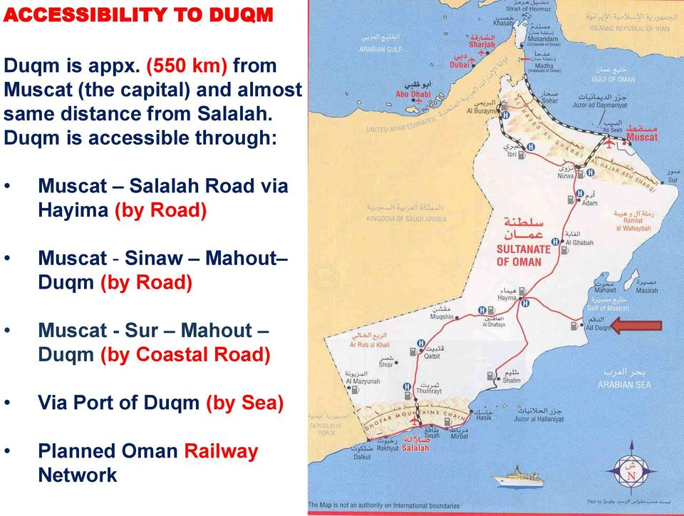 Duqm is accessible through: Muscat Salalah Road via Hayima (by Road) Muscat -