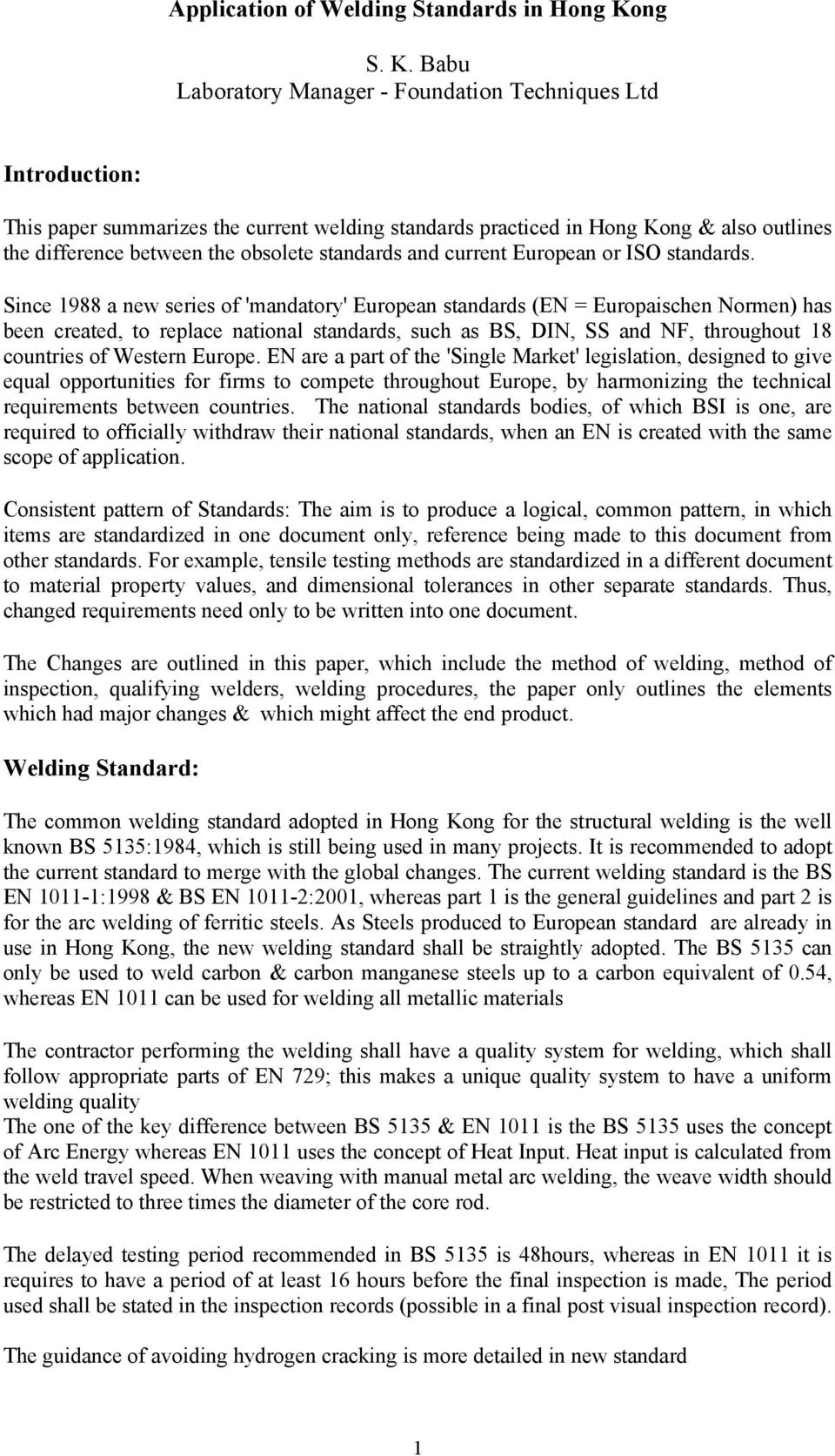 Babu Laboratory Manager - Foundation Techniques Ltd Introduction: This paper summarizes the current welding standards practiced in Hong Kong & also outlines the difference between the obsolete