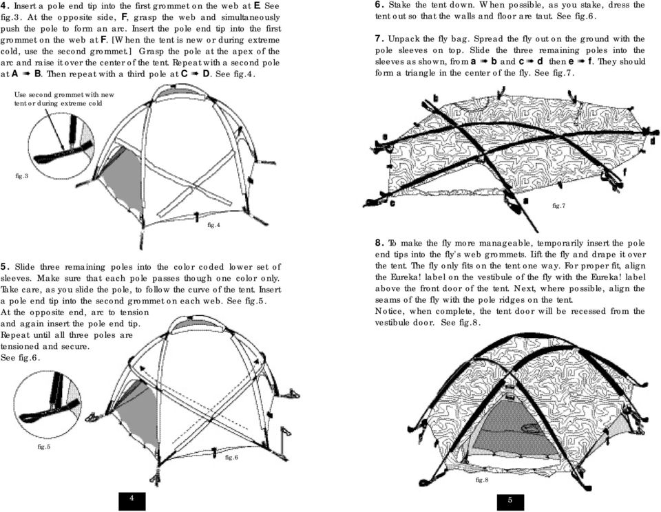 ] Grasp the pole at the apex of the arc and raise it over the center of the tent. Repeat with a second pole at A B. Then repeat with a third pole at C D. See fig.4. 6. Stake the tent down.
