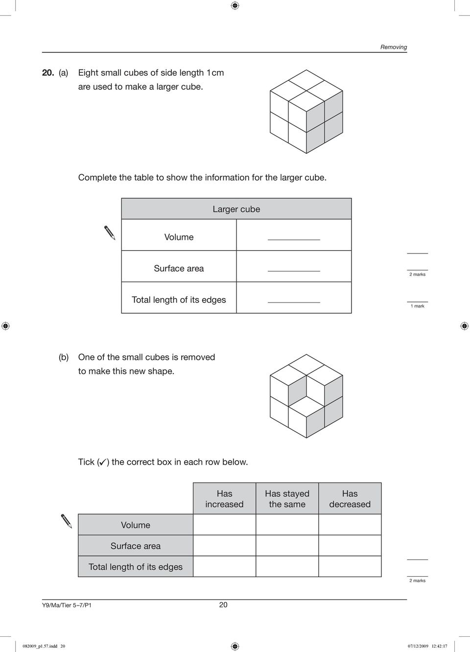 Larger cube Volume Surface area 2 marks Total length of its edges (b) One of the small cubes is removed to make this new