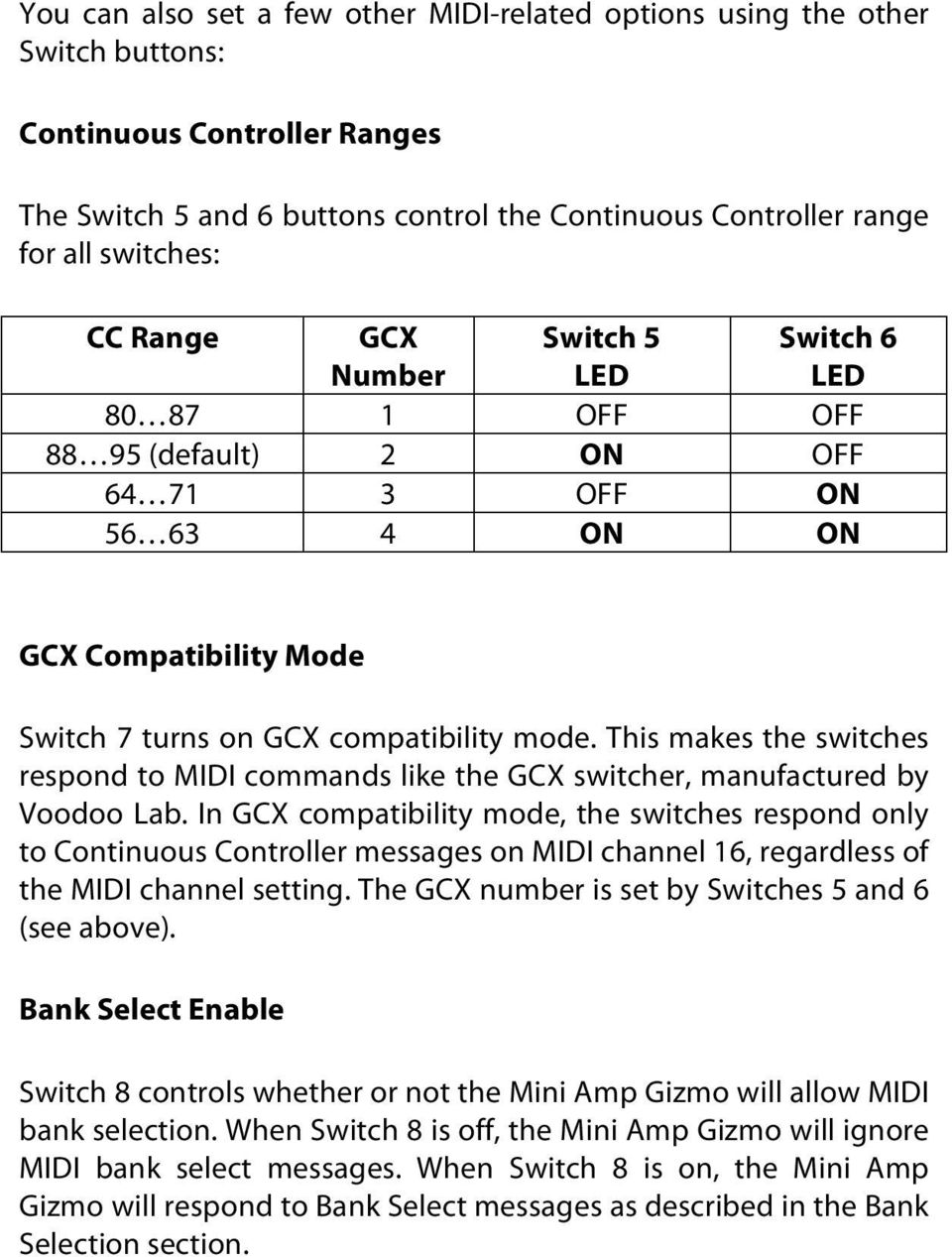 This makes the switches respond to MIDI commands like the GCX switcher, manufactured by Voodoo Lab.