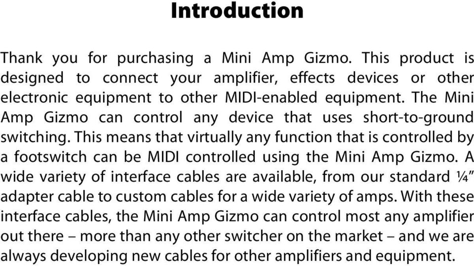 The Mini Amp Gizmo can control any device that uses short-to-ground switching.