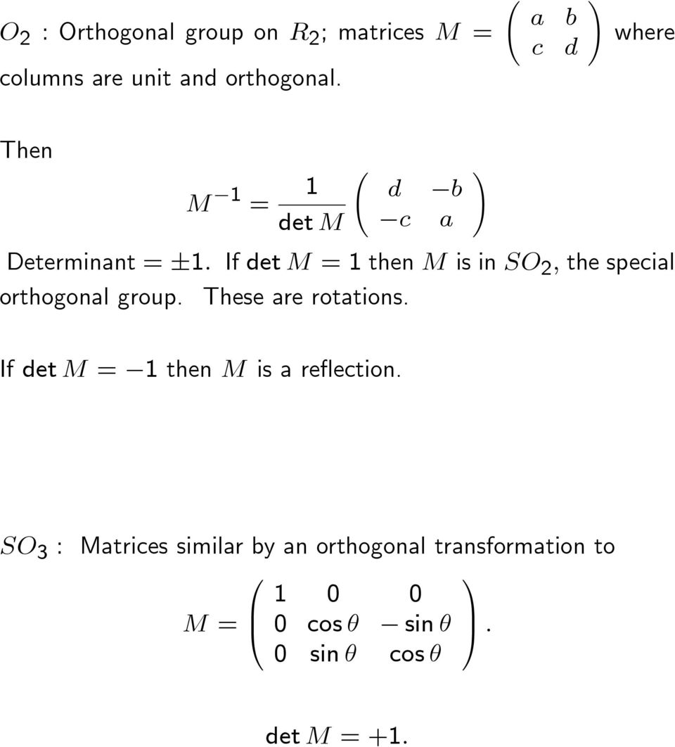 If det M = 1 then M is in SO 2, the special orthogonal group. These are rotations.