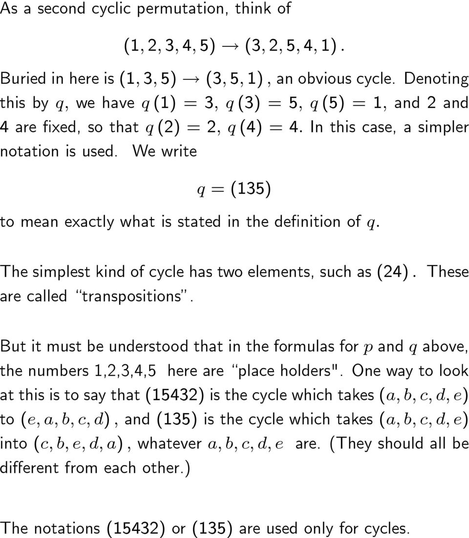 We write q = (135) to mean exactly what is stated in the definition of q. The simplest kind of cycle has two elements, such as (24). These are called transpositions.