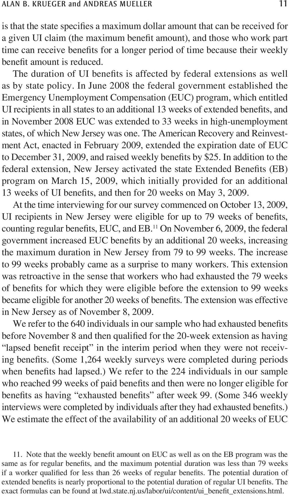 benefits for a longer period of time because their weekly benefit amount is reduced. The duration of UI benefits is affected by federal extensions as well as by state policy.