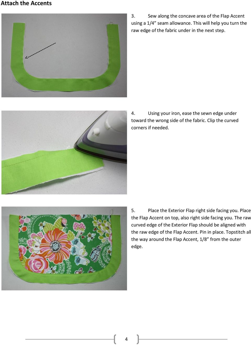 Using your iron, ease the sewn edge under toward the wrong side of the fabric. Clip the curved corners if needed. 5.