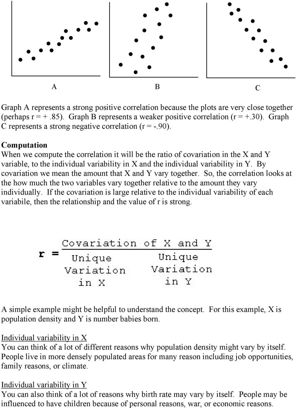Computatio Whe we compute the correlatio it will be the ratio of covariatio i the X ad Y variable, to the idividual variability i X ad the idividual variability i Y.
