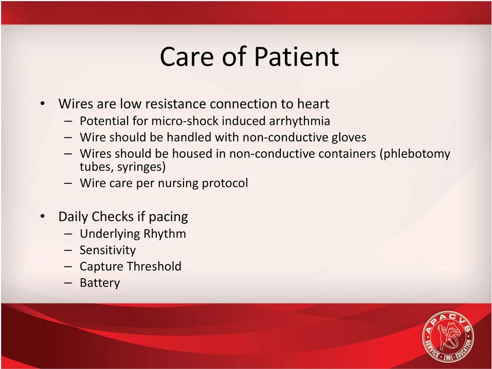 housed in non conductive containers (phlebotomy tubes, syringes) Wire care per nursing