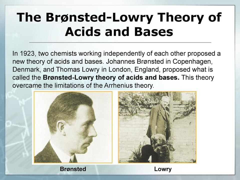 Johannes Brønsted in Copenhagen, Denmark, and Thomas Lowry in London, England, proposed what