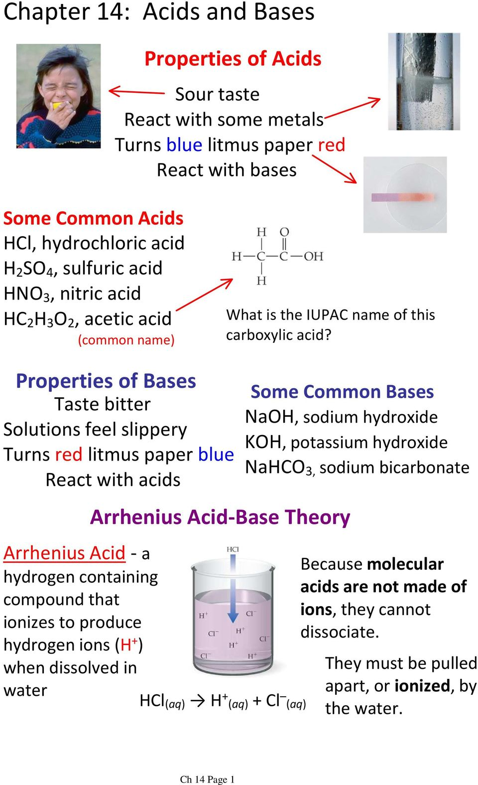 Properties of Bases Taste bitter Solutions feel slippery Turns red litmus paper blue React with acids Arrhenius Acid-a hydrogen containing compound that ionizes to produce hydrogen ions (H + ) when
