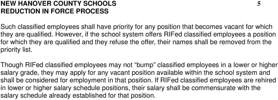 Though RIFed classified employees may not bump classified employees in a lower or higher salary grade, they may apply for any vacant position available within the school system and shall