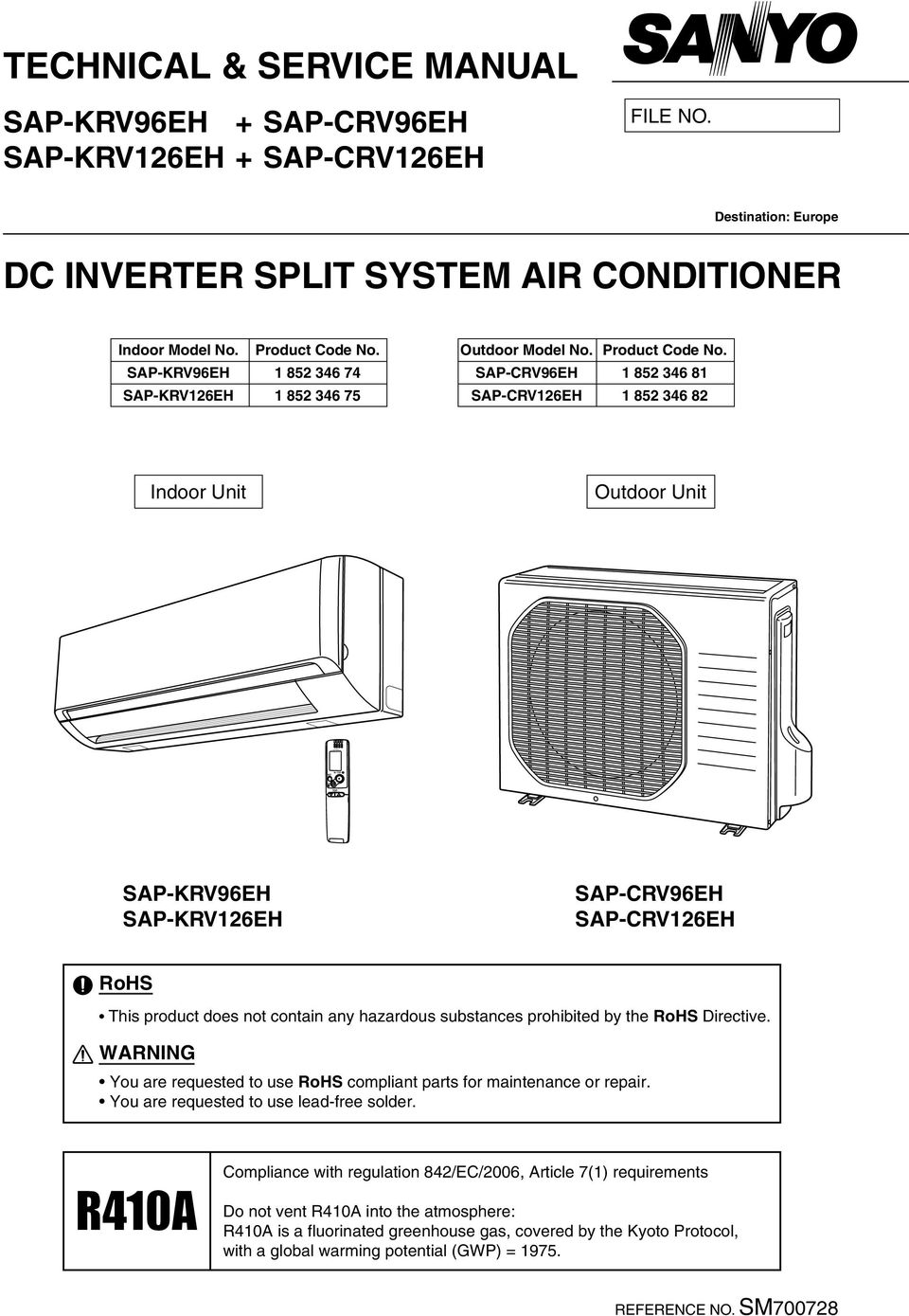 1 852 346 81 1 852 346 82 Indoor Unit Outdoor Unit SAP-KRV96EH SAP-KRV126EH SAP-CRV96EH SAP-CRV126EH RoHS This product does not contain any hazardous substances prohibited by the RoHS Directive.