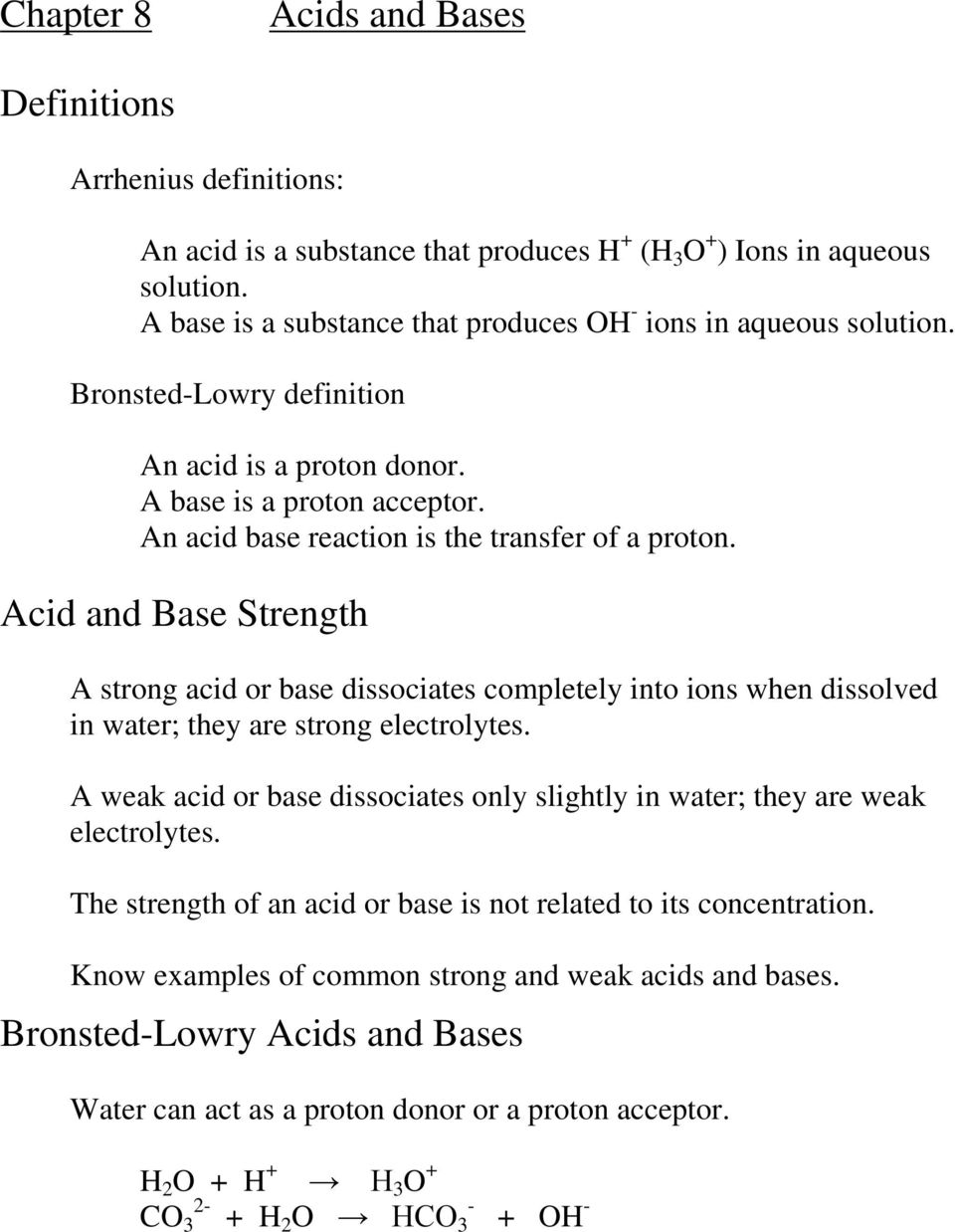 Acid and Base Strength A strong acid or base dissociates completely into ions when dissolved in water; they are strong electrolytes.