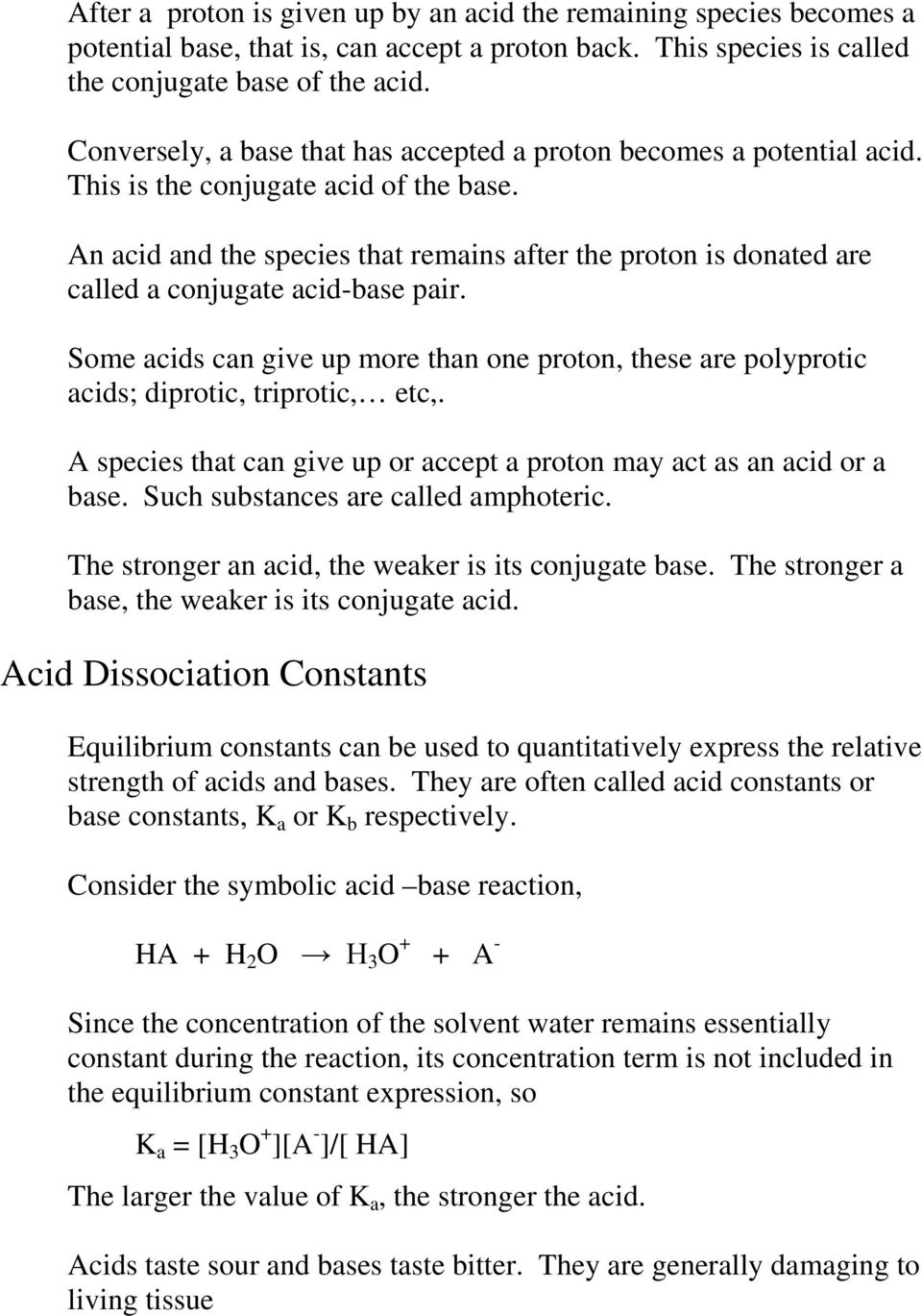 An acid and the species that remains after the proton is donated are called a conjugate acid-base pair.