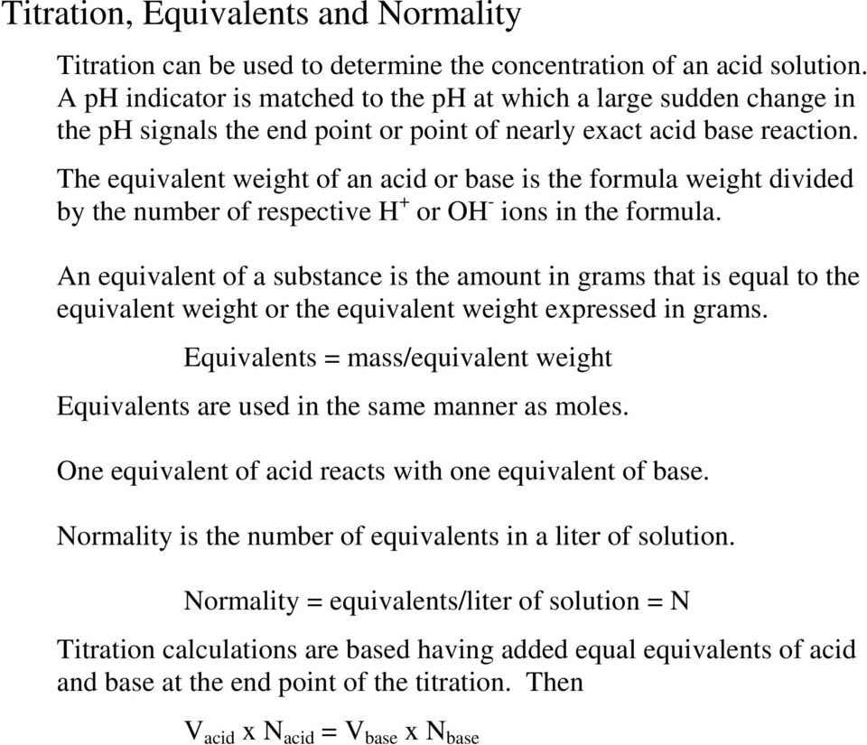 The equivalent weight of an acid or base is the formula weight divided by the number of respective H + or OH - ions in the formula.