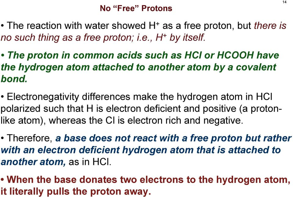 Electronegativity differences make the hydrogen atom in Cl polarized such that is electron deficient and positive (a protonlike atom), whereas the Cl is electron rich