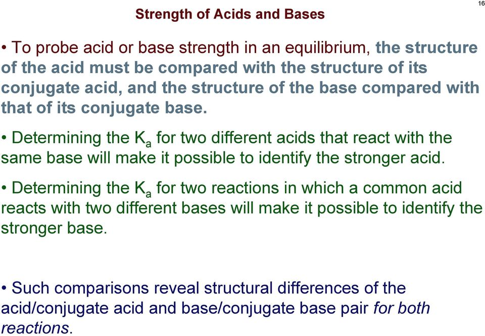 Determining the K a for two different acids that react with the same base will make it possible to identify the stronger acid.