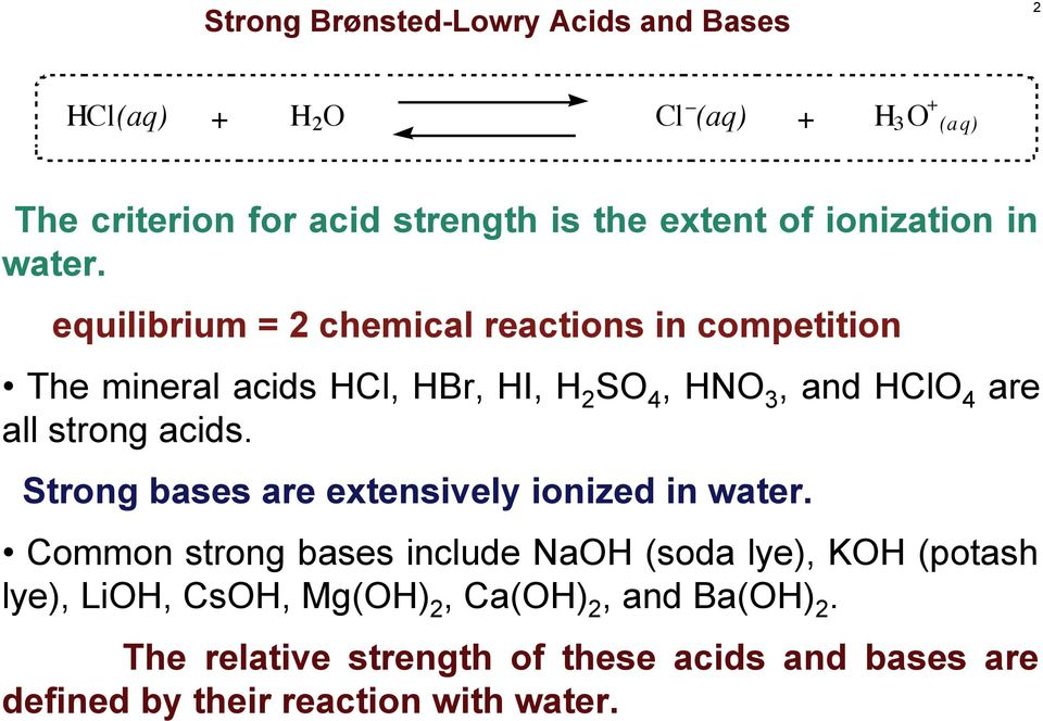 equilibrium = 2 chemical reactions in competition The mineral acids Cl, Br, I, 2 S 4, N 3, and Cl 4 are all strong acids.