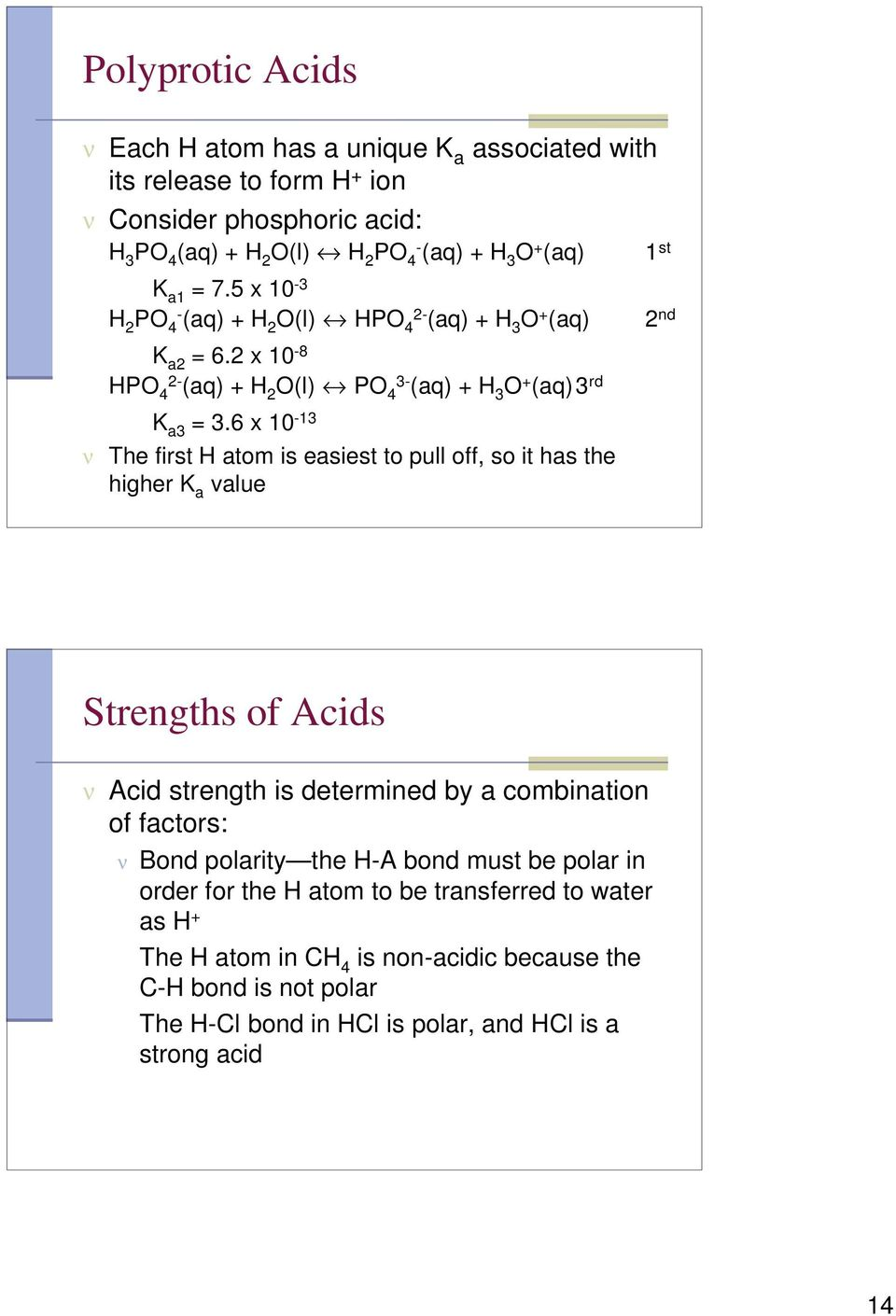 6 x 10-13 ν The first H atom is easiest to pull off, so it has the higher K a value Strengths of Acids ν Acid strength is determined by a combination of factors: ν Bond polarity the