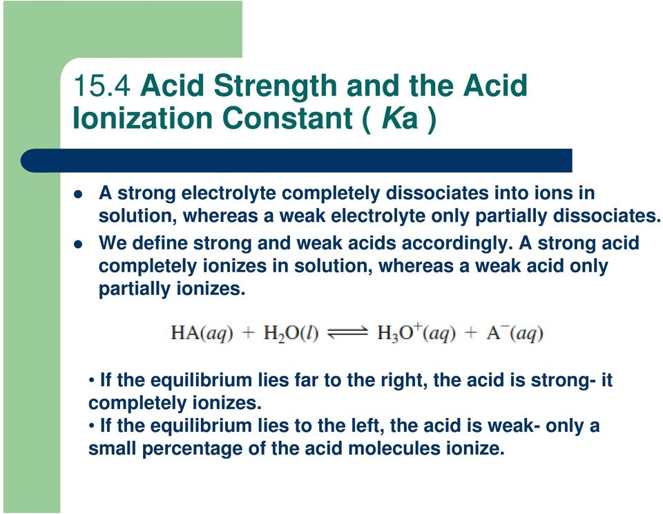 A strong acid completely ionizes in solution, whereas a weak acid only partially ionizes.