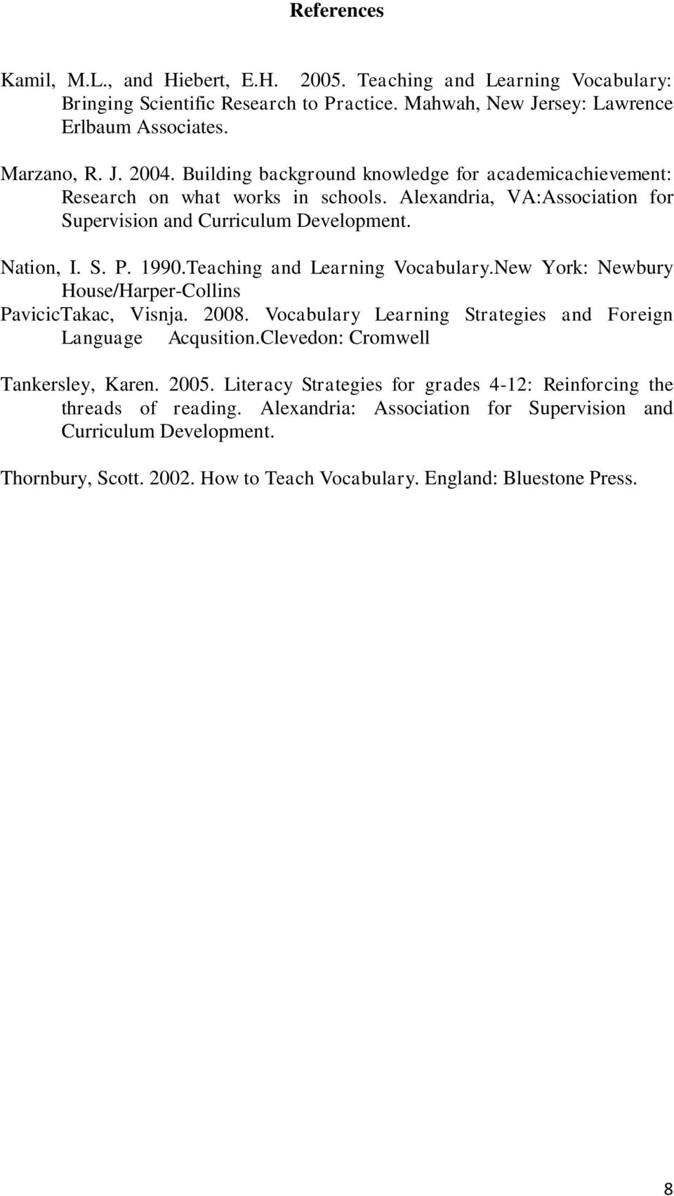 Teaching and Learning Vocabulary.New York: Newbury House/Harper-Collins PavicicTakac, Visnja. 2008. Vocabulary Learning Strategies and Foreign Language Acqusition.Clevedon: Cromwell Tankersley, Karen.
