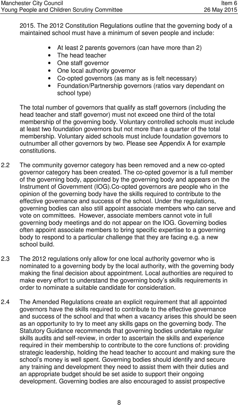 of governors that qualify as staff governors (including the head teacher and staff governor) must not exceed one third of the total membership of the governing body.