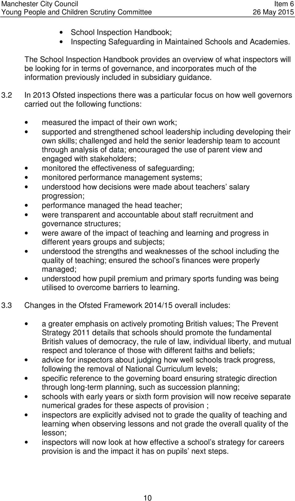 3.2 In 2013 Ofsted inspections there was a particular focus on how well governors carried out the following functions: measured the impact of their own work; supported and strengthened school