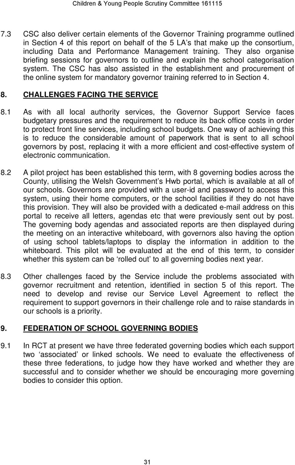 The CSC has also assisted in the establishment and procurement of the online system for mandatory governor training referred to in Section 4. 8. CHALLENGES FACING THE SERVICE 8.