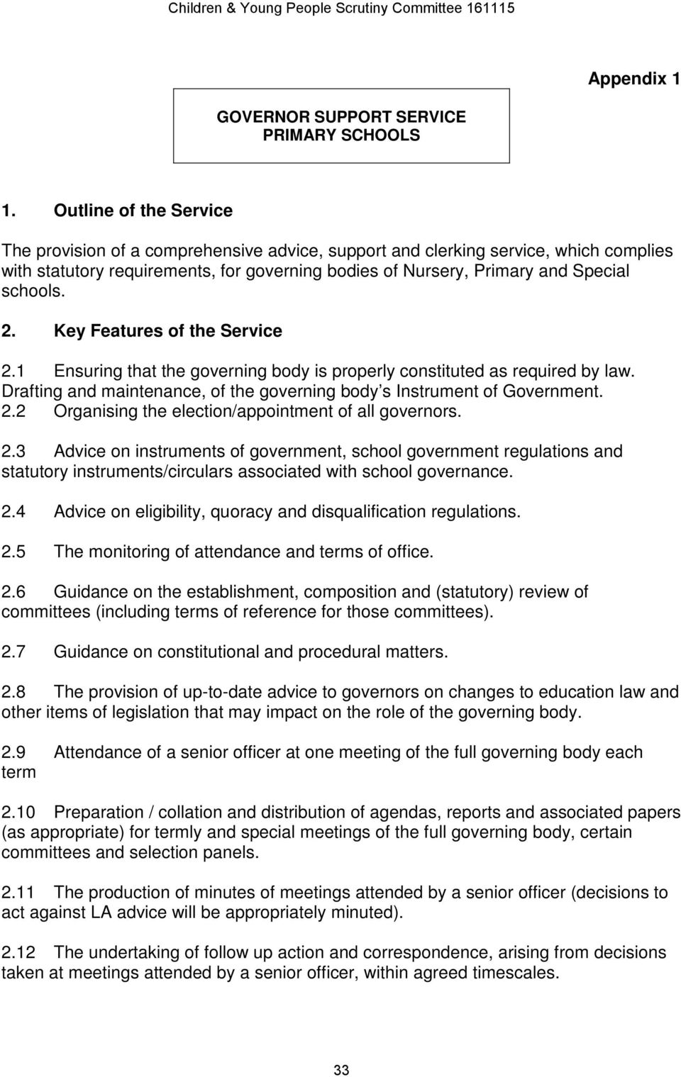 2. Key Features of the Service 2.1 Ensuring that the governing body is properly constituted as required by law. Drafting and maintenance, of the governing body s Instrument of Government. 2.2 Organising the election/appointment of all governors.