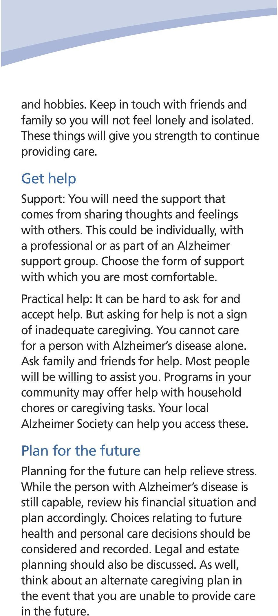 Choose the form of support with which you are most comfortable. Practical help: It can be hard to ask for and accept help. But asking for help is not a sign of inadequate caregiving.