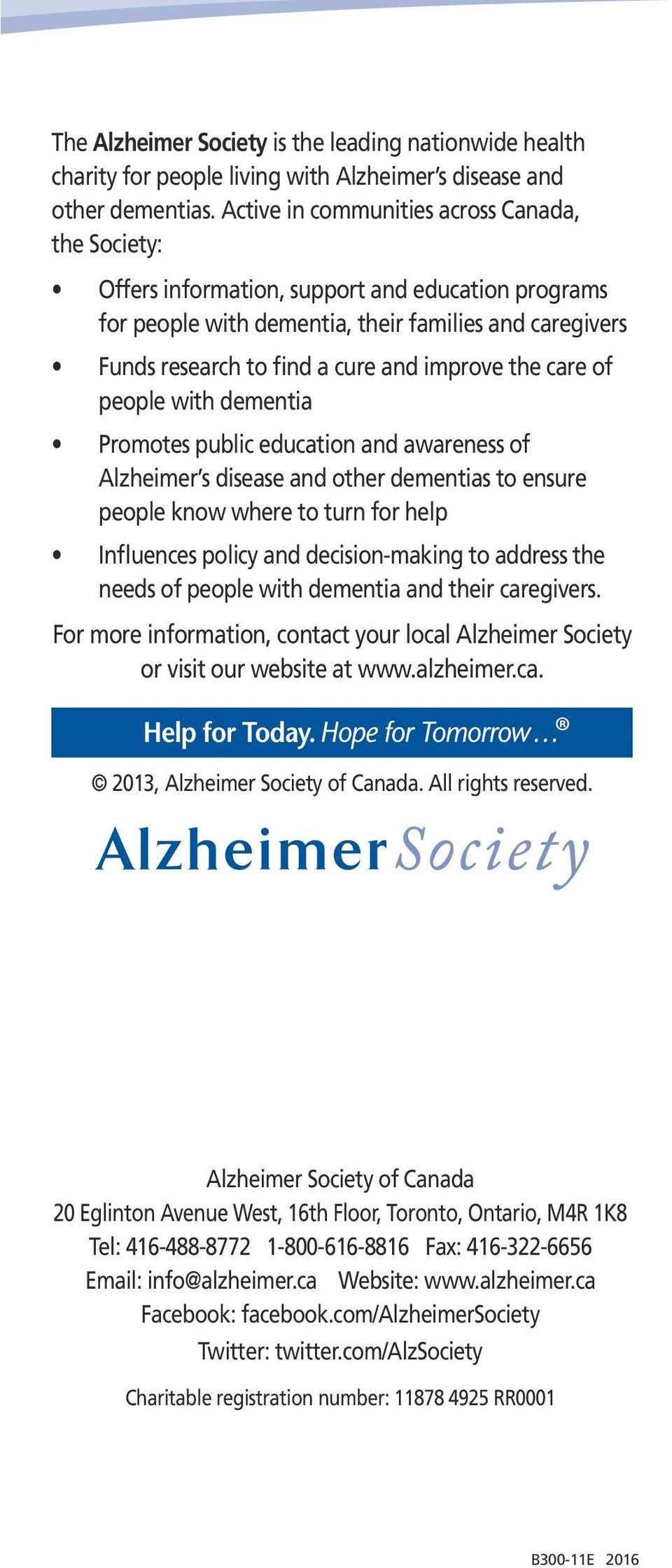 the care of people with dementia Promotes public education and awareness of Alzheimer s disease and other dementias to ensure people know where to turn for help Influences policy and decision-making